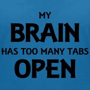My brain has too many tabs open T-skjorter - T-skjorte med V-utsnitt for kvinner