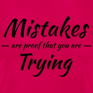 Mistakes are proof that you are trying T-Shirts - Women's T-Shirt