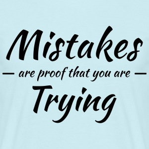 Mistakes are proof that you are trying T-Shirts - Männer T-Shirt