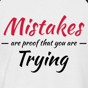 Mistakes are proof that you are trying T-Shirts - Men's Baseball T-Shirt