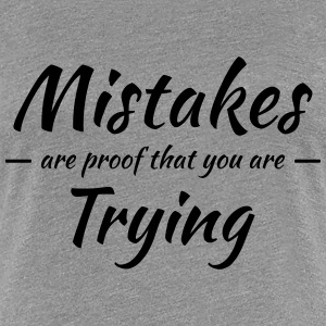 Mistakes are proof that you are trying T-shirts - Vrouwen Premium T-shirt
