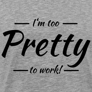 I'm too pretty to work T-shirts - Mannen Premium T-shirt