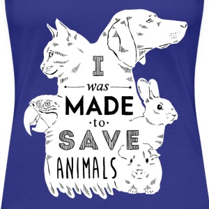 Made to save animals T-Shirts - Women's Premium T-Shirt