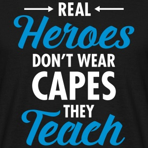 Real Heroes Don\'t Wear Capes - They Teach Camisetas - Camiseta hombre