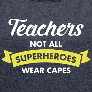 Teacher - Not All Superheroes Wear Capes Camisetas - Camiseta con manga enrollada mujer