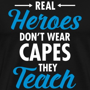 Real Heroes Don\'t Wear Capes - They Teach Camisetas - Camiseta premium hombre