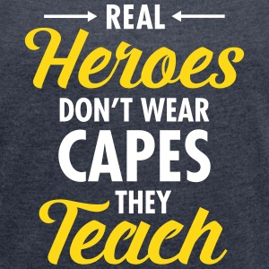 Real Heroes Don\'t Wear Capes - They Teach T-shirts - Vrouwen T-shirt met opgerolde mouwen