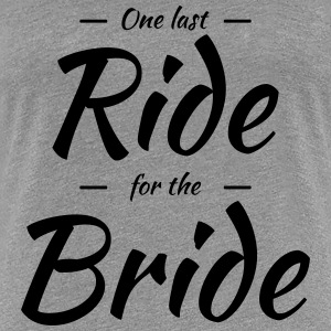One last ride for the bride T-Shirts - Frauen Premium T-Shirt