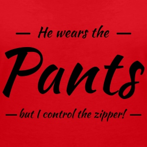 He wears the pants, but I control the zipper! T-shirts - T-shirt med v-ringning dam