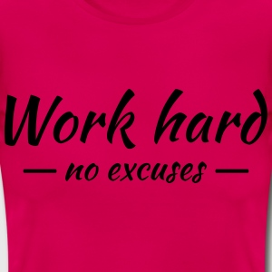 Work hard - no excuses T-shirts - Vrouwen T-shirt
