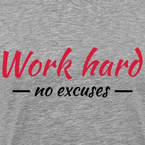 Work hard - no excuses Tee shirts - T-shirt Premium Homme