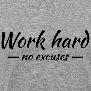 Work hard - no excuses T-shirts - Mannen Premium T-shirt
