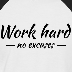 Work hard - no excuses T-Shirts - Männer Baseball-T-Shirt