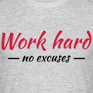 Work hard - no excuses T-shirts - Mannen T-shirt