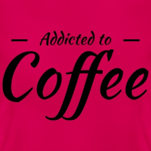 Addicted to coffee T-Shirts - Women's T-Shirt