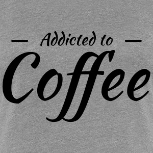 Addicted to coffee Tee shirts - T-shirt Premium Femme