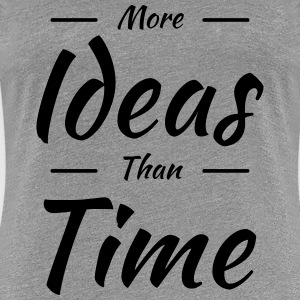 More ideas than time T-Shirts - Women's Premium T-Shirt