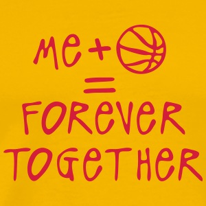 me basketball forever together ball T-Shirts - Männer Premium T-Shirt