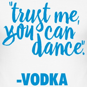 TRUST ME, YOU CAN DANCE, VODKA T-Shirts - Männer Slim Fit T-Shirt