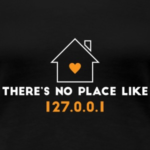 There's no place like 127.0.0.1 - Women's Premium T-Shirt