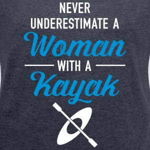 Never Underestimate A Woman With A Kayak T-Shirts - Frauen T-Shirt mit gerollten Ärmeln