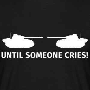 Until Someone Cries T-shirts - Mannen T-shirt