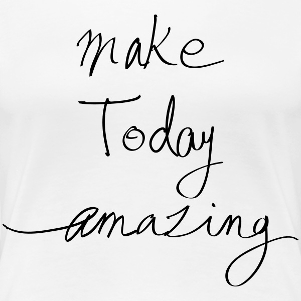 Make today - T-shirt Premium Femme