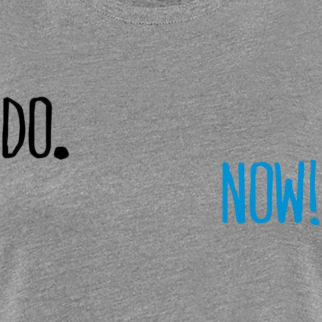 "Damen Premium T-Shirt ""Do Now!"""