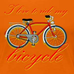 I love to ride my bicycle - Frauen Premium T-Shirt