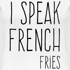 Speak French Fries Funny Quote T-shirts - Premium-T-shirt dam