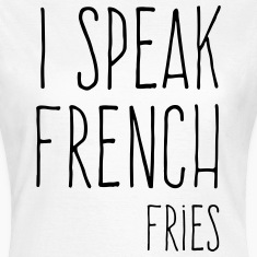 Speak French Fries Funny Quote T-Shirts