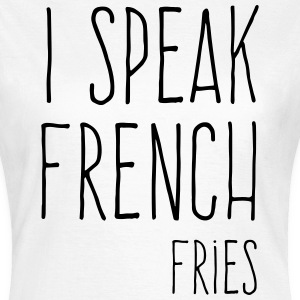 Speak French Fries Funny Quote T-Shirts - Frauen T-Shirt