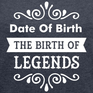 (Date Of Birth) The Birth Of Legends T-Shirts - Women's T-shirt with rolled up sleeves