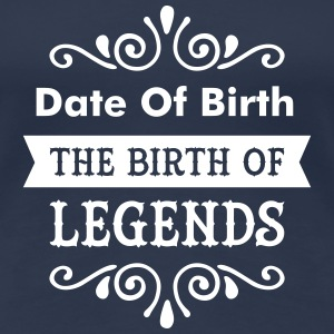 (Date Of Birth) The Birth Of Legends T-shirts - Vrouwen Premium T-shirt