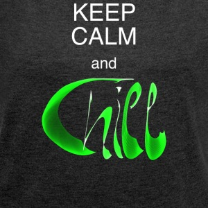FrauenShirt Keep calm and chill - Frauen T-Shirt mit gerollten Ärmeln