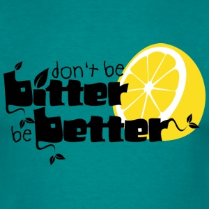 Don't be Bitter, be Better - Men's T-Shirt