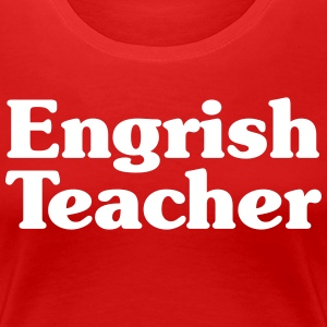 Engrish Teacher T-Shirts - Women's Premium T-Shirt