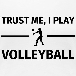 Trust Me I Play Volleyball T-Shirts - Women's Premium T-Shirt