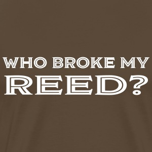 Who Broke My Reed? - Men's Premium T-Shirt
