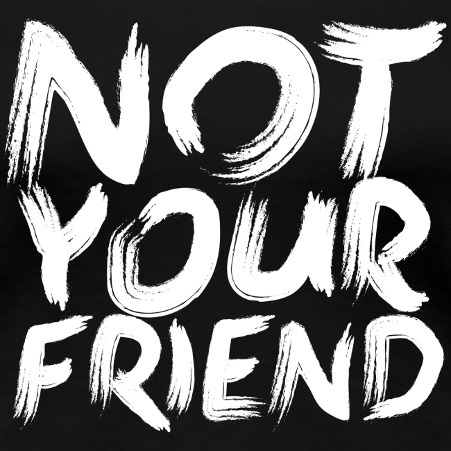 Not your friend