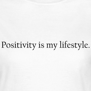 positivity is my lifestyle T-shirts - Vrouwen T-shirt