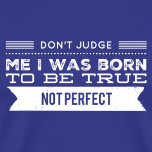 Don't judge me T-Shirts - Men's Premium T-Shirt