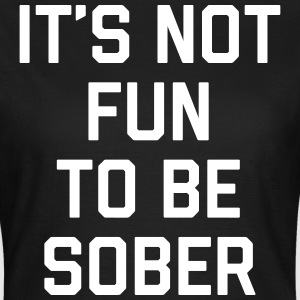 Not Fun Sober Funny Quote Camisetas - Camiseta mujer