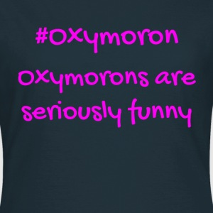 Oxymoron, Seriously Funny - Women's T-Shirt