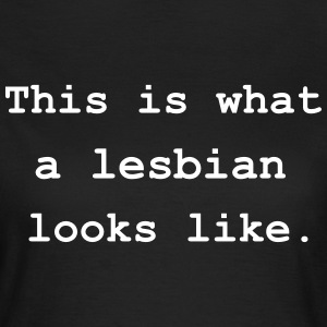 This is what a lesbian looks like. T-Shirts - Women's T-Shirt