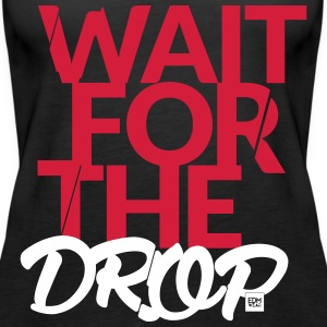 Wait for the Drop Tankop Lady - Women's Premium Tank Top