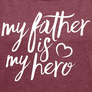My father is my hero T-Shirts - Women's T-shirt with rolled up sleeves