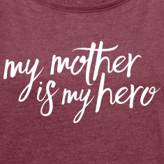 My mother is my hero T-Shirts