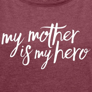 My mother is my hero T-Shirts - Women's T-shirt with rolled up sleeves