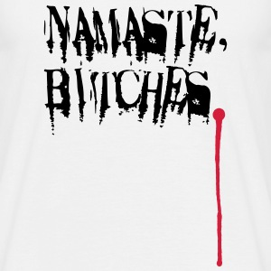 Namaste, Bitches. T-Shirts - Männer T-Shirt